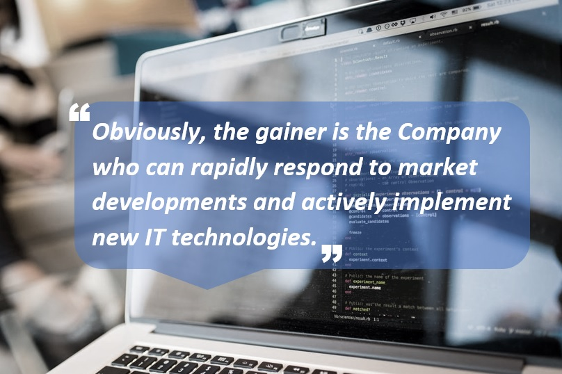 Obviously, the gainer is the Company who can rapidly respond to market developments and actively implement new IT technologies.